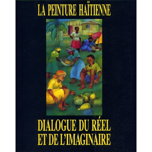 La Peinture Haïtienne: Dialogue du Réel et de L'imaginaire